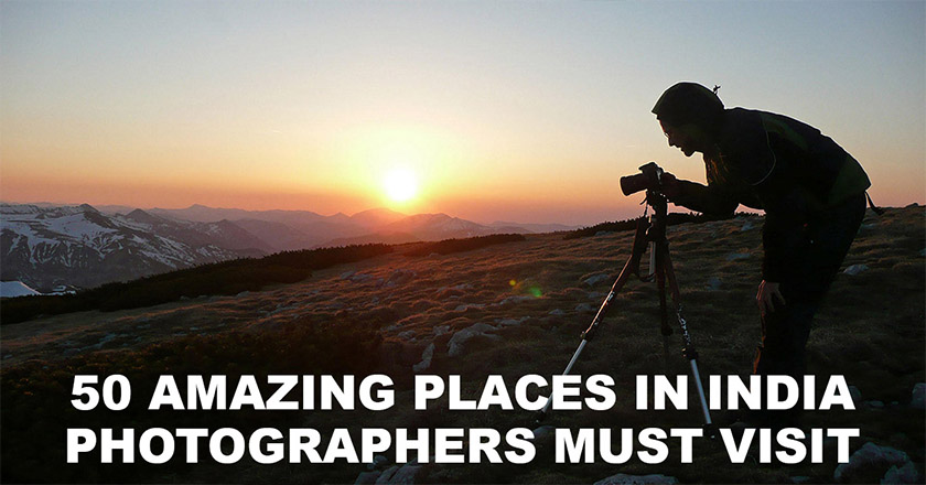 50 amazing places in india photographers must visit